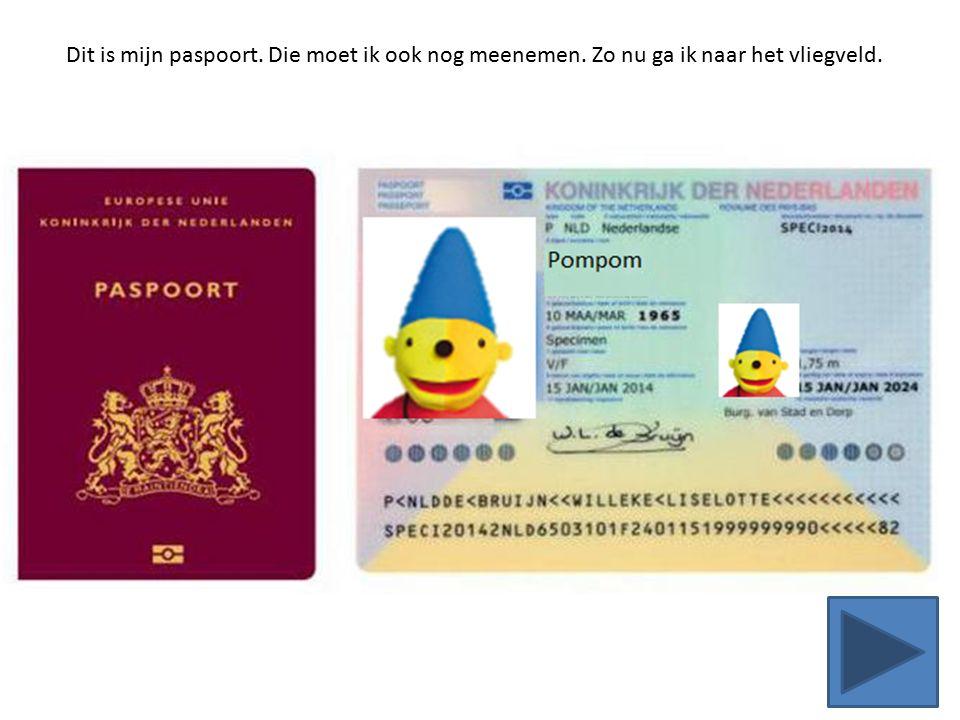 Dit is mijn paspoort. Die moet ik ook nog meenemen. Zo nu ga ik naar het vliegveld.