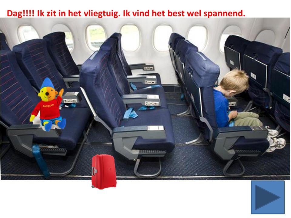 Dag!!!! Ik zit in het vliegtuig. Ik vind het best wel spannend.