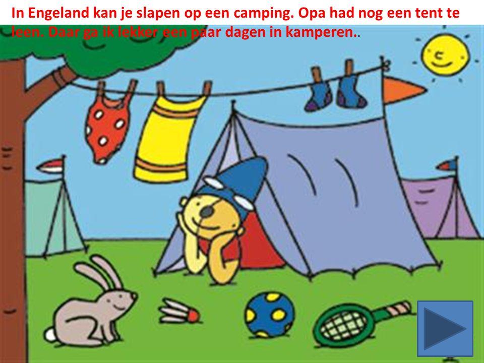 In Engeland kan je slapen op een camping. Opa had nog een tent te leen.