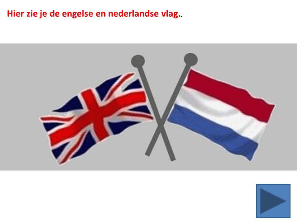 Hier zie je de engelse en nederlandse vlag..