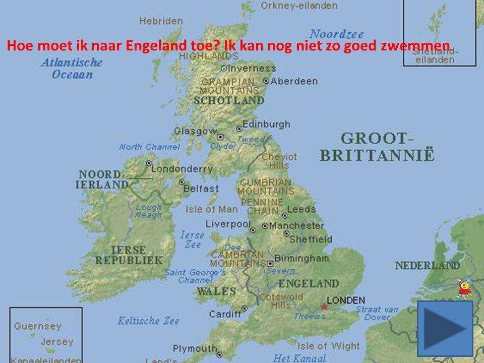 Hoe moet ik naar Engeland toe Ik kan nog niet zo goed zwemmen.