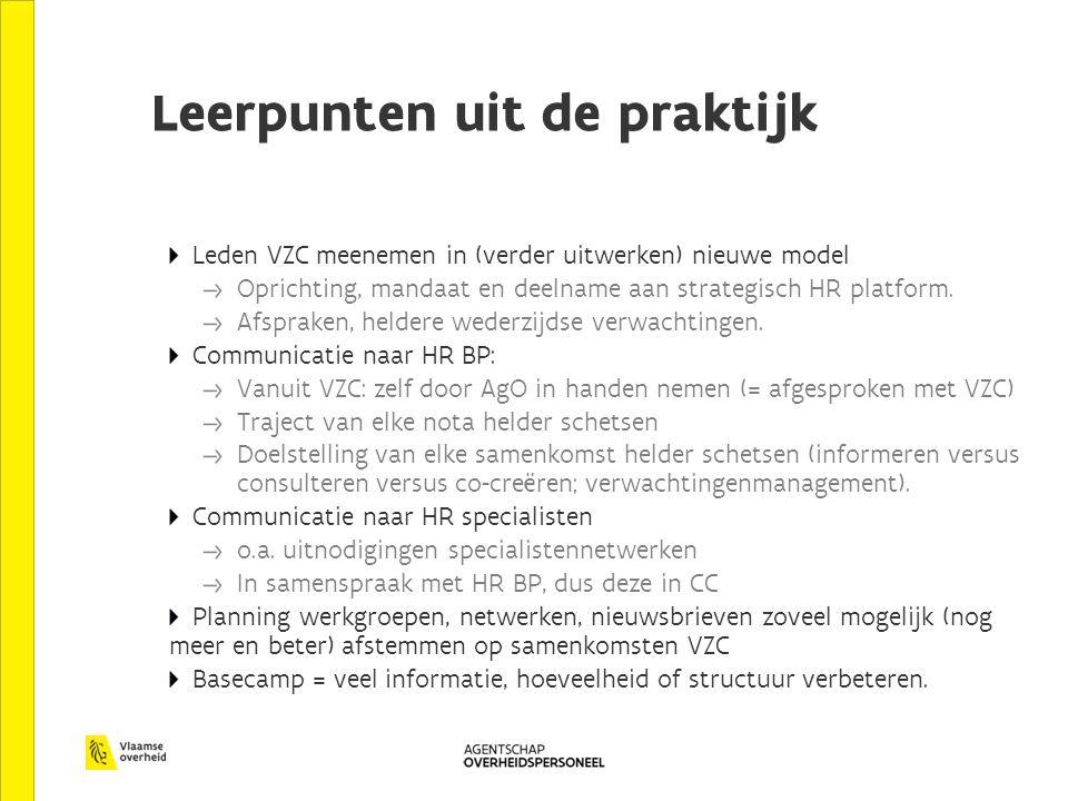 Leerpunten uit de praktijk Leden VZC meenemen in (verder uitwerken) nieuwe model Oprichting, mandaat en deelname aan strategisch HR platform.