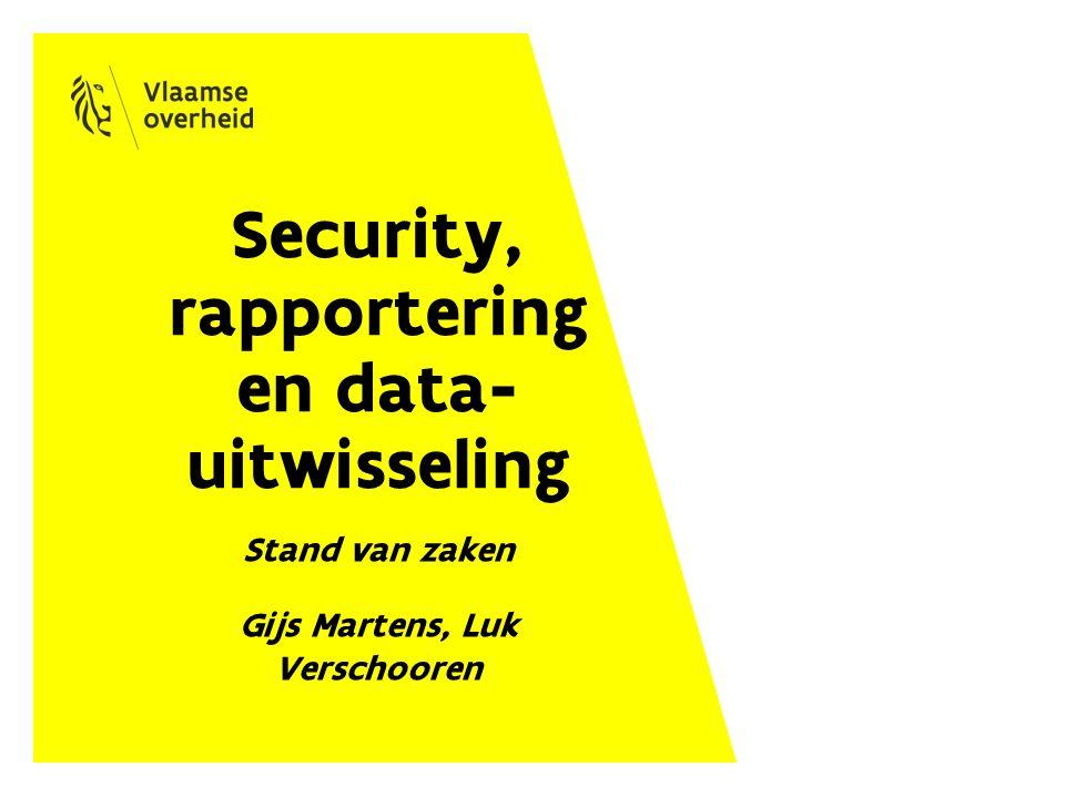 Security, rapportering en data- uitwisseling Stand van zaken Gijs Martens, Luk Verschooren