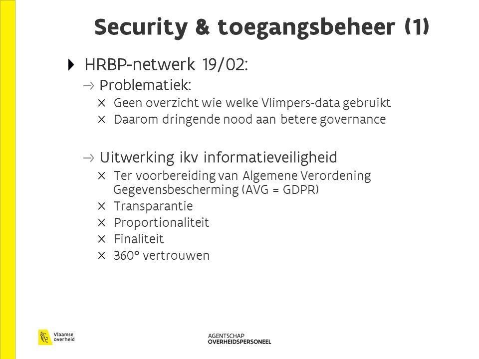 HRBP-netwerk 19/02: Problematiek: Geen overzicht wie welke Vlimpers-data gebruikt Daarom dringende nood aan betere governance Uitwerking ikv informatieveiligheid Ter voorbereiding van Algemene Verordening Gegevensbescherming (AVG = GDPR) Transparantie Proportionaliteit Finaliteit 360° vertrouwen Security & toegangsbeheer (1)