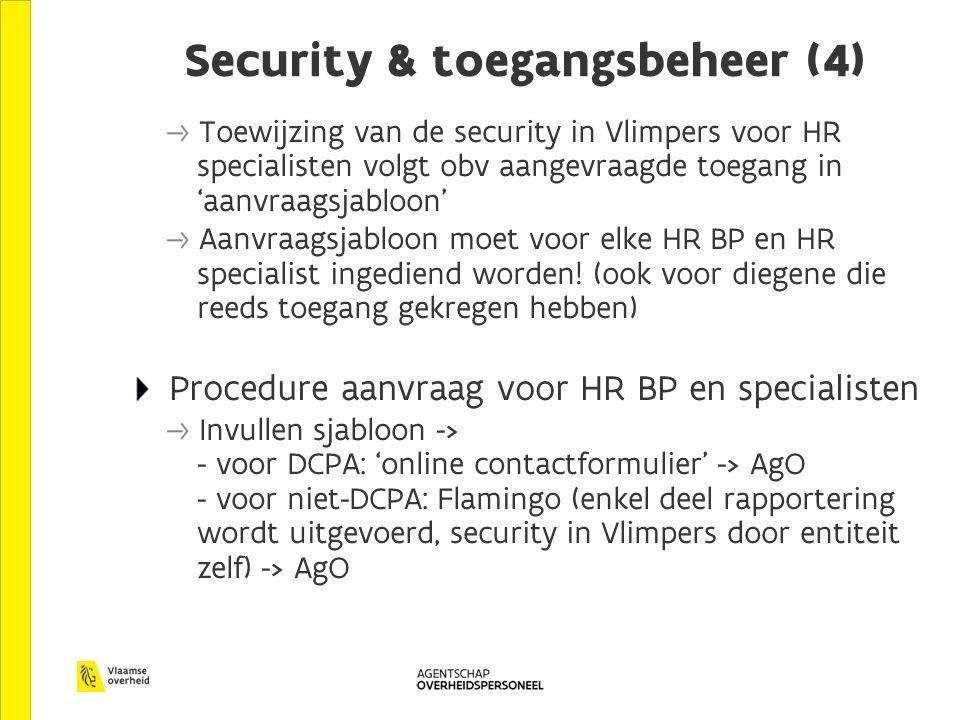 Security & toegangsbeheer (4) Toewijzing van de security in Vlimpers voor HR specialisten volgt obv aangevraagde toegang in 'aanvraagsjabloon' Aanvraagsjabloon moet voor elke HR BP en HR specialist ingediend worden.