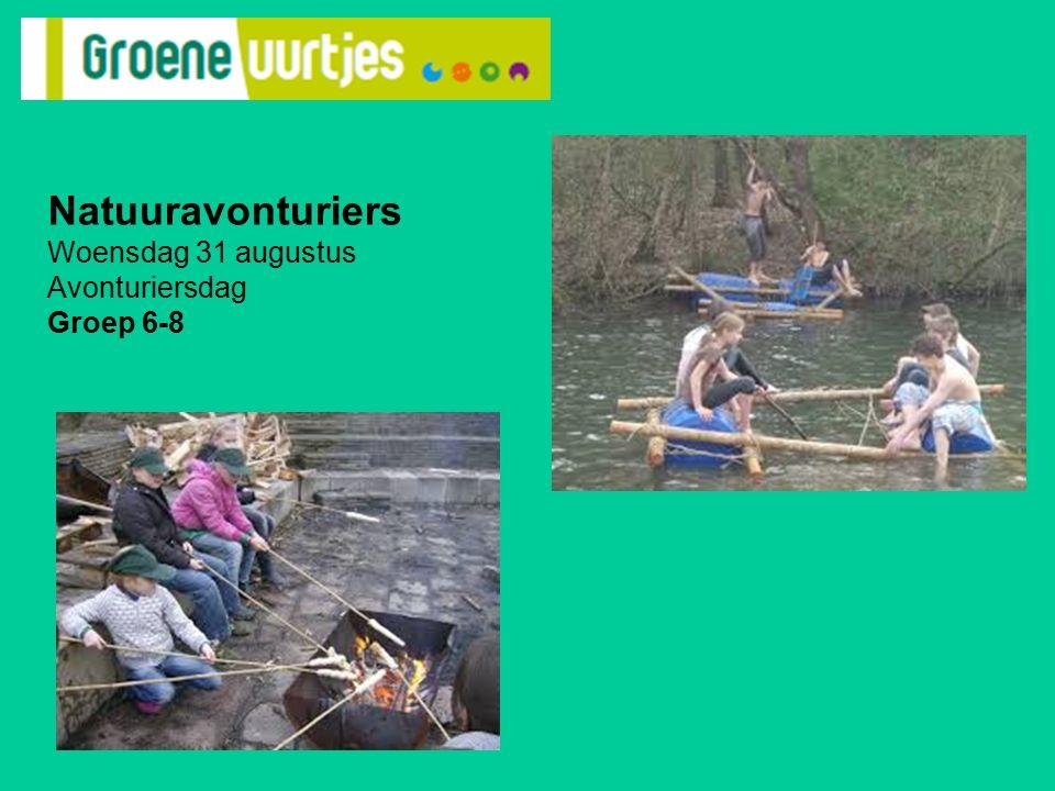 Natuuravonturiers Woensdag 31 augustus Avonturiersdag Groep 6-8