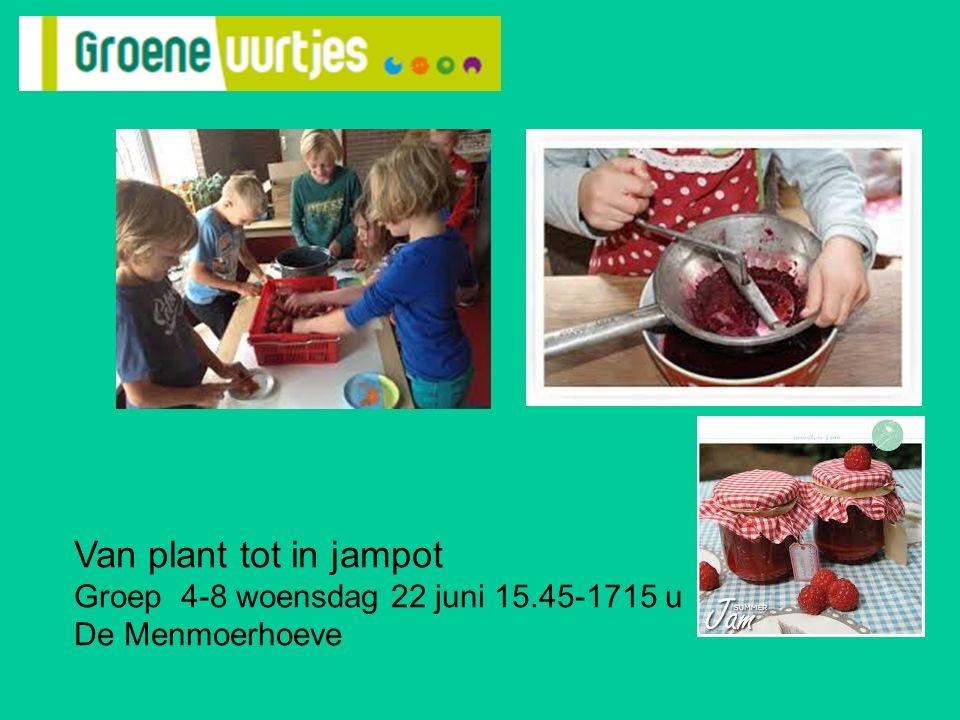 Van plant tot in jampot Groep 4-8 woensdag 22 juni 15.45-1715 u De Menmoerhoeve