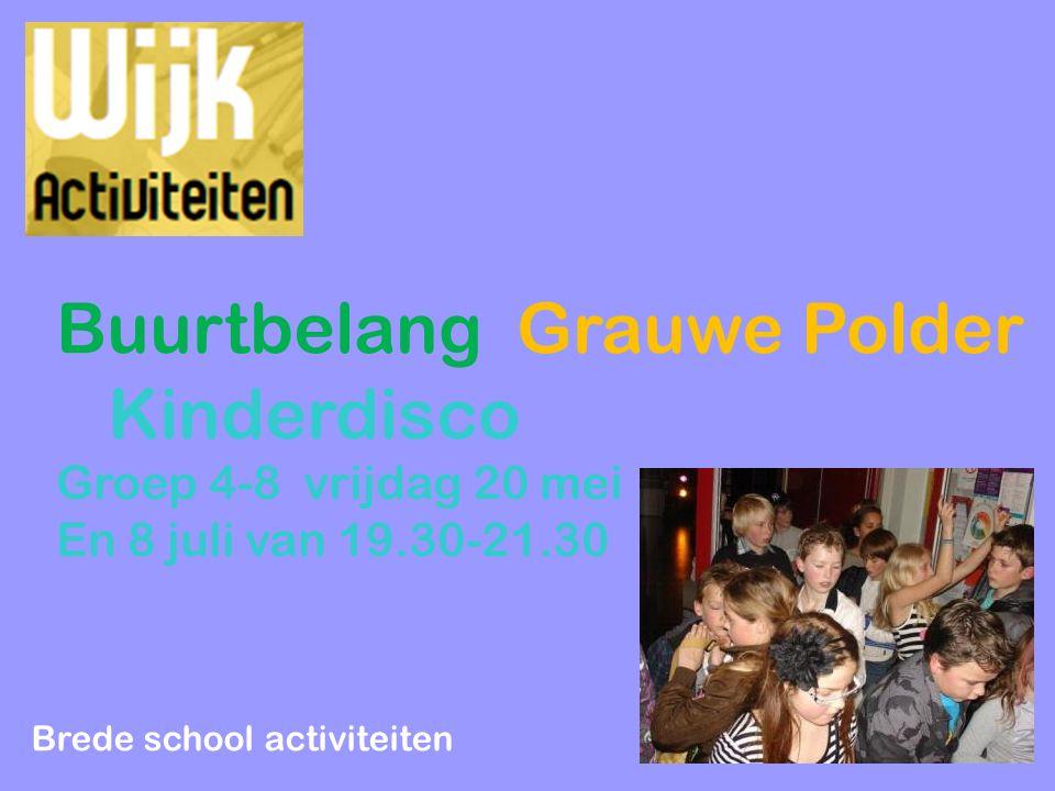 Buurtbelang Grauwe Polder Kinderdisco Groep 4-8 vrijdag 20 mei En 8 juli van 19.30-21.30 Brede school activiteiten