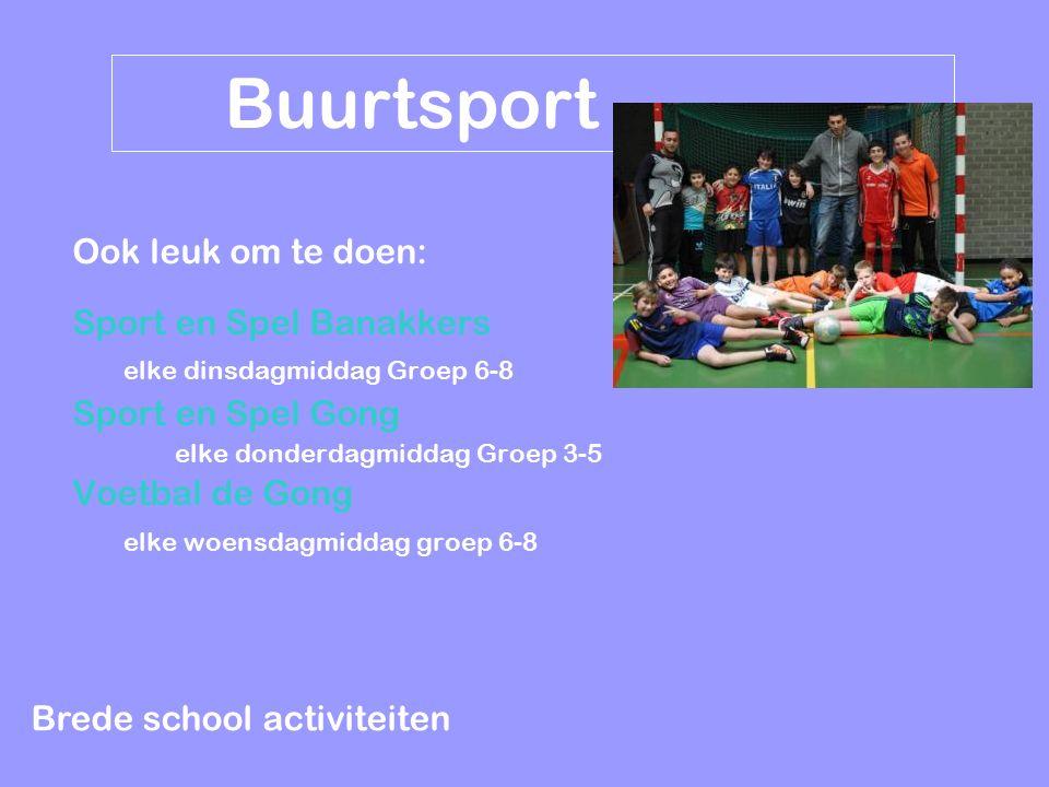Brede school activiteiten Buurtsport Ook leuk om te doen: Sport en Spel Banakkers elke dinsdagmiddag Groep 6-8 Sport en Spel Gong elke donderdagmiddag