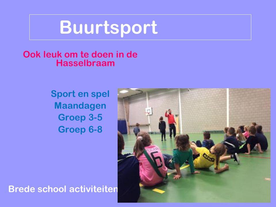 Brede school activiteiten Buurtsport Ook leuk om te doen in de Hasselbraam Sport en spel Maandagen Groep 3-5 Groep 6-8