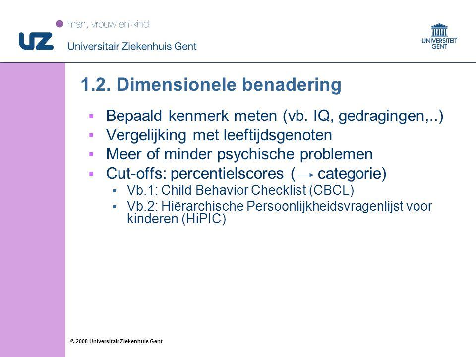 13 © 2008 Universitair Ziekenhuis Gent 1.2. Dimensionele benadering  Bepaald kenmerk meten (vb.