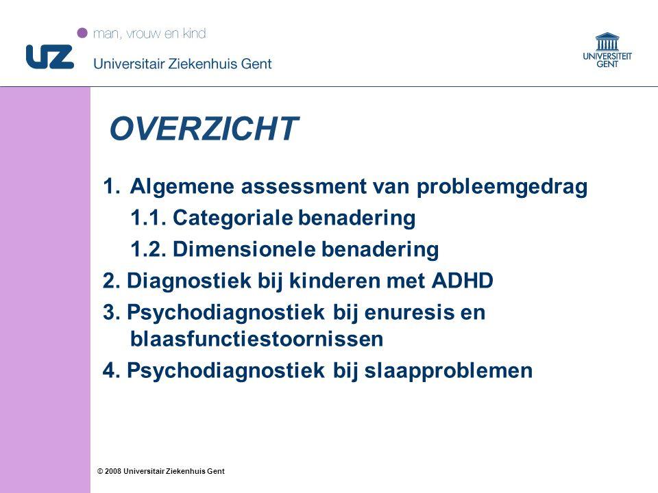 22 © 2008 Universitair Ziekenhuis Gent OVERZICHT 1.Algemene assessment van probleemgedrag 1.1.