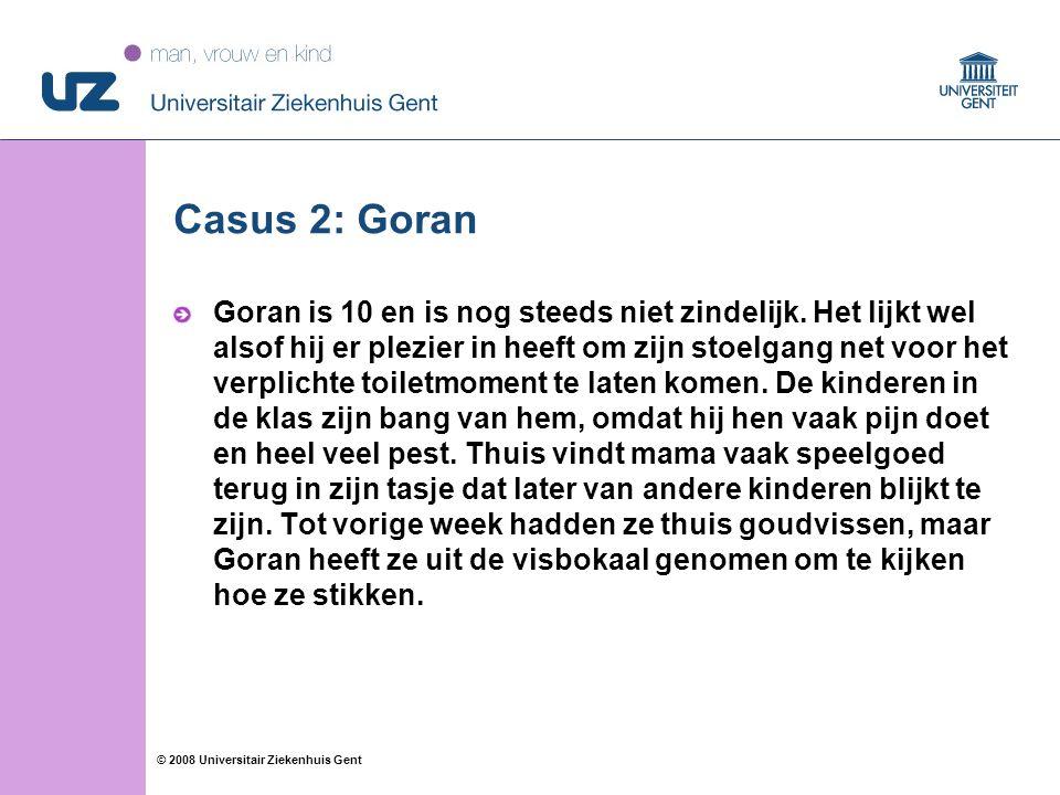 55 © 2008 Universitair Ziekenhuis Gent Casus 2: Goran Goran is 10 en is nog steeds niet zindelijk.