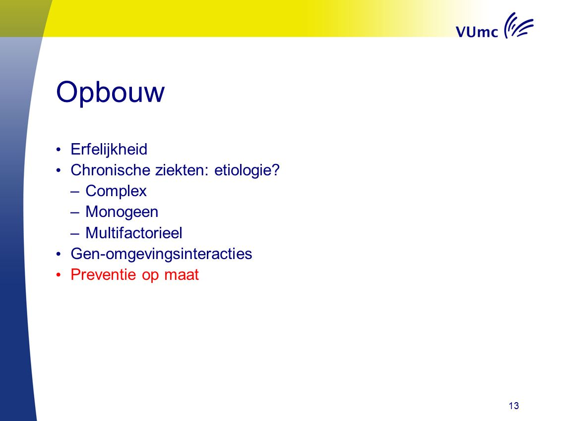 13 Opbouw Erfelijkheid Chronische ziekten: etiologie.