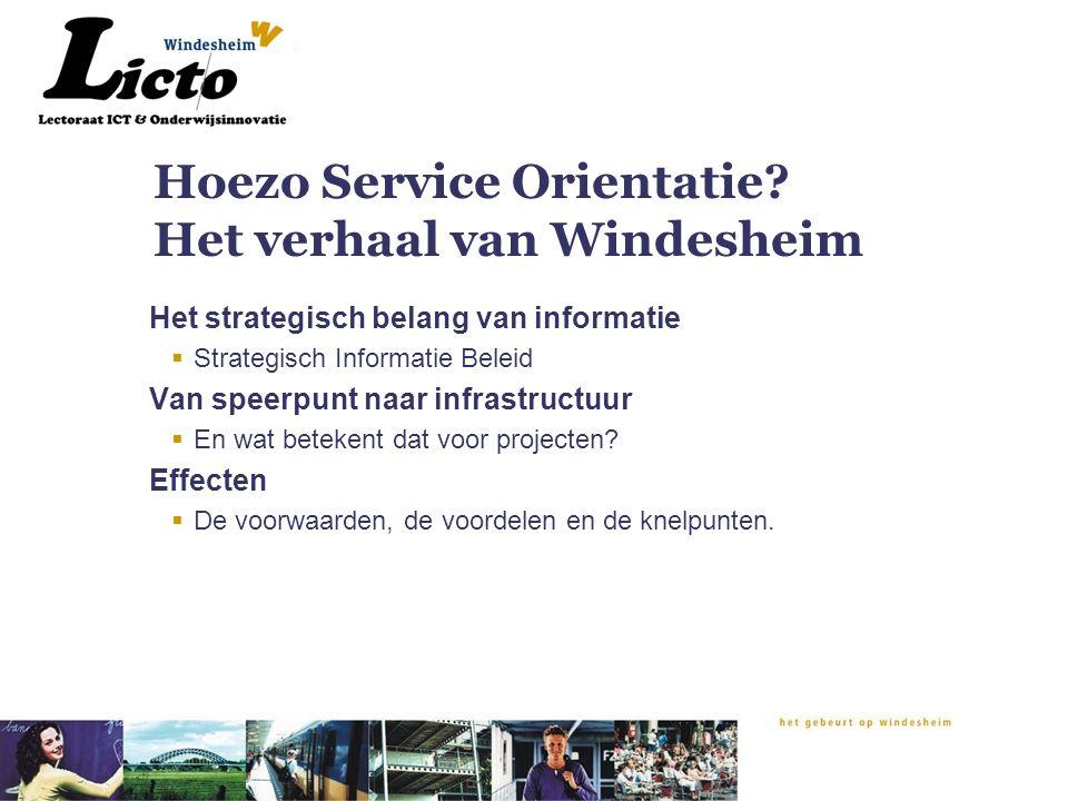 Hoezo Service Orientatie? Het verhaal van Windesheim Het strategisch belang van informatie  Strategisch Informatie Beleid Van speerpunt naar infrastr