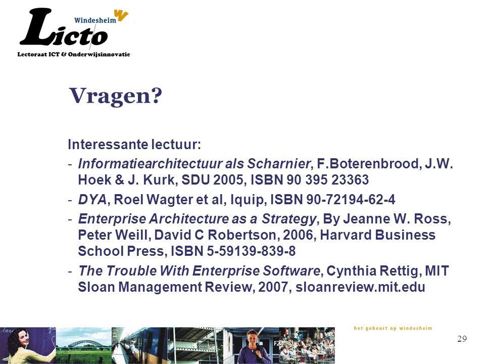 29 Vragen? Interessante lectuur: -Informatiearchitectuur als Scharnier, F.Boterenbrood, J.W. Hoek & J. Kurk, SDU 2005, ISBN 90 395 23363 -DYA, Roel Wa