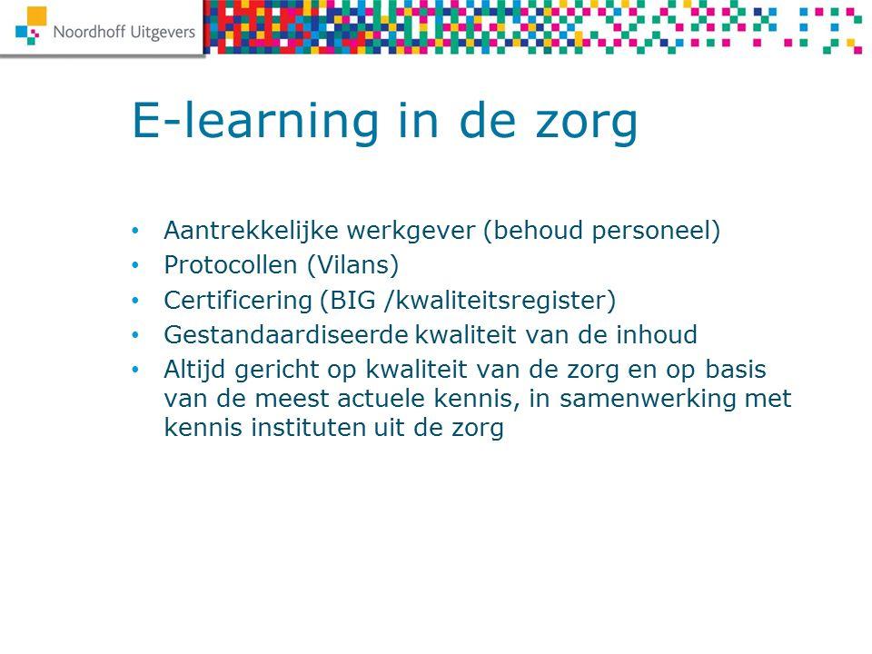 Aantrekkelijke werkgever (behoud personeel) Protocollen (Vilans) Certificering (BIG /kwaliteitsregister) Gestandaardiseerde kwaliteit van de inhoud Altijd gericht op kwaliteit van de zorg en op basis van de meest actuele kennis, in samenwerking met kennis instituten uit de zorg E-learning in de zorg