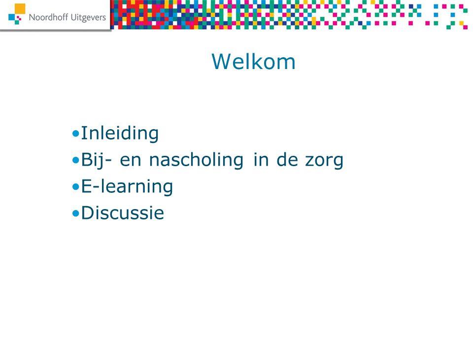 Inleiding Bij- en nascholing in de zorg E-learning Discussie Welkom