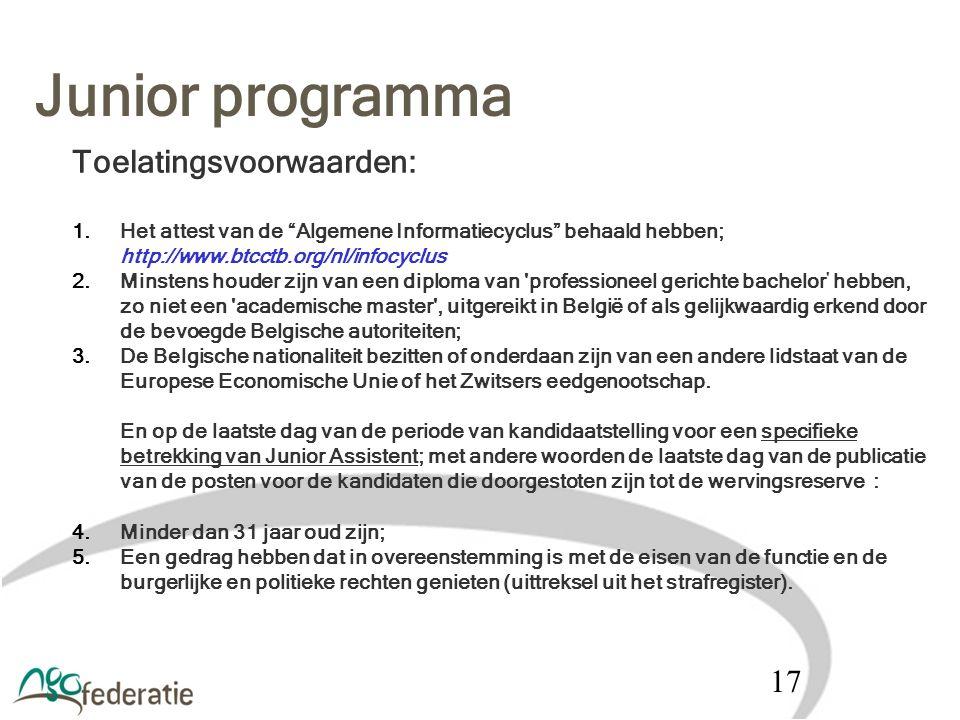 """Junior programma Toelatingsvoorwaarden: 1.Het attest van de """"Algemene Informatiecyclus"""" behaald hebben; http://www.btcctb.org/nl/infocyclus 2.Minstens"""