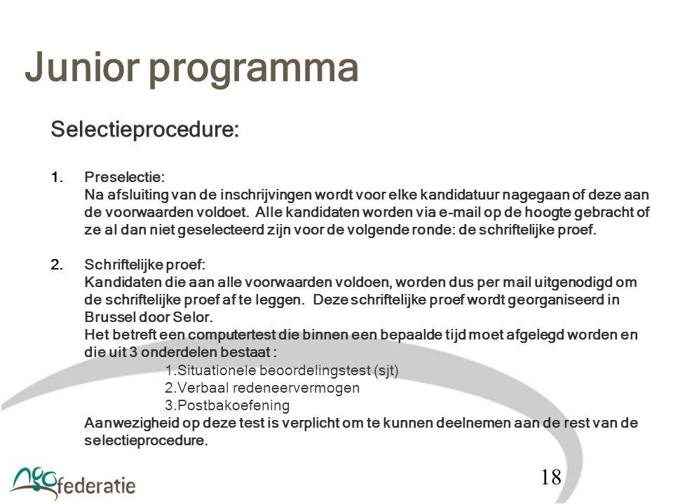 Junior programma Selectieprocedure: 1.Preselectie: Na afsluiting van de inschrijvingen wordt voor elke kandidatuur nagegaan of deze aan de voorwaarden
