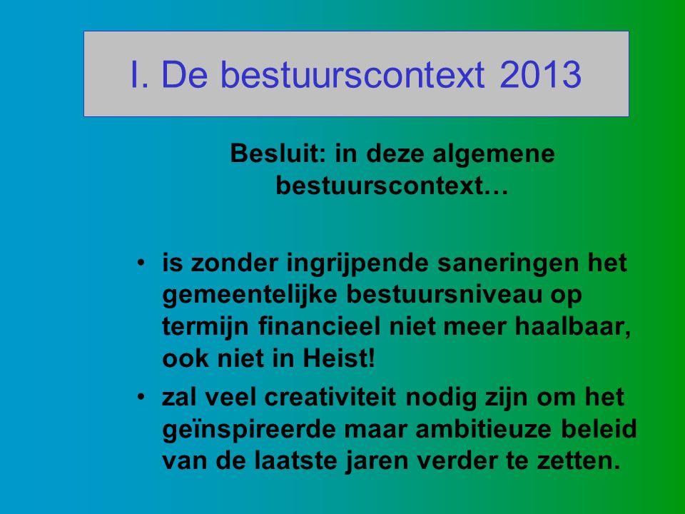 I. De bestuurscontext 2013 Besluit: in deze algemene bestuurscontext… is zonder ingrijpende saneringen het gemeentelijke bestuursniveau op termijn fin