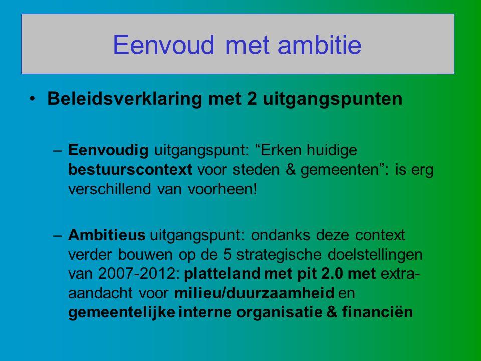 Beleidsverklaring met 2 uitgangspunten –Eenvoudig uitgangspunt: Erken huidige bestuurscontext voor steden & gemeenten : is erg verschillend van voorheen.