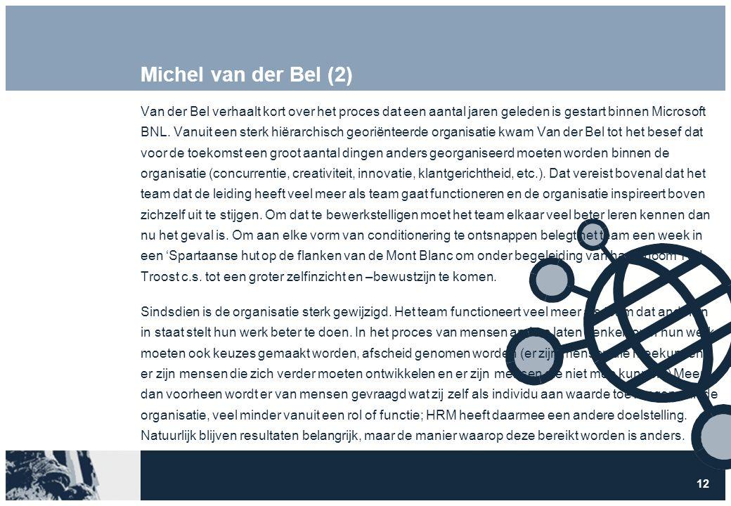 12 Michel van der Bel (2) Van der Bel verhaalt kort over het proces dat een aantal jaren geleden is gestart binnen Microsoft BNL.