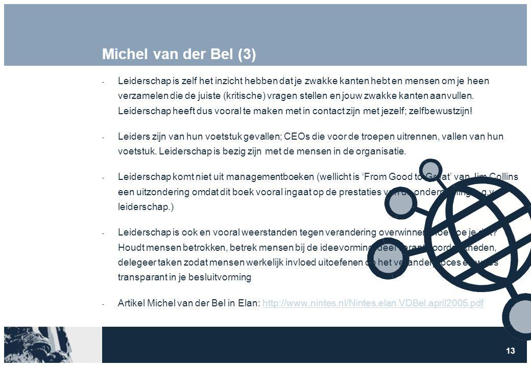 13 Michel van der Bel (3)  Leiderschap is zelf het inzicht hebben dat je zwakke kanten hebt en mensen om je heen verzamelen die de juiste (kritische) vragen stellen en jouw zwakke kanten aanvullen.