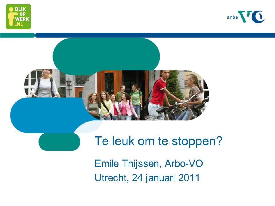 Te leuk om te stoppen? Emile Thijssen, Arbo-VO Utrecht, 24 januari 2011