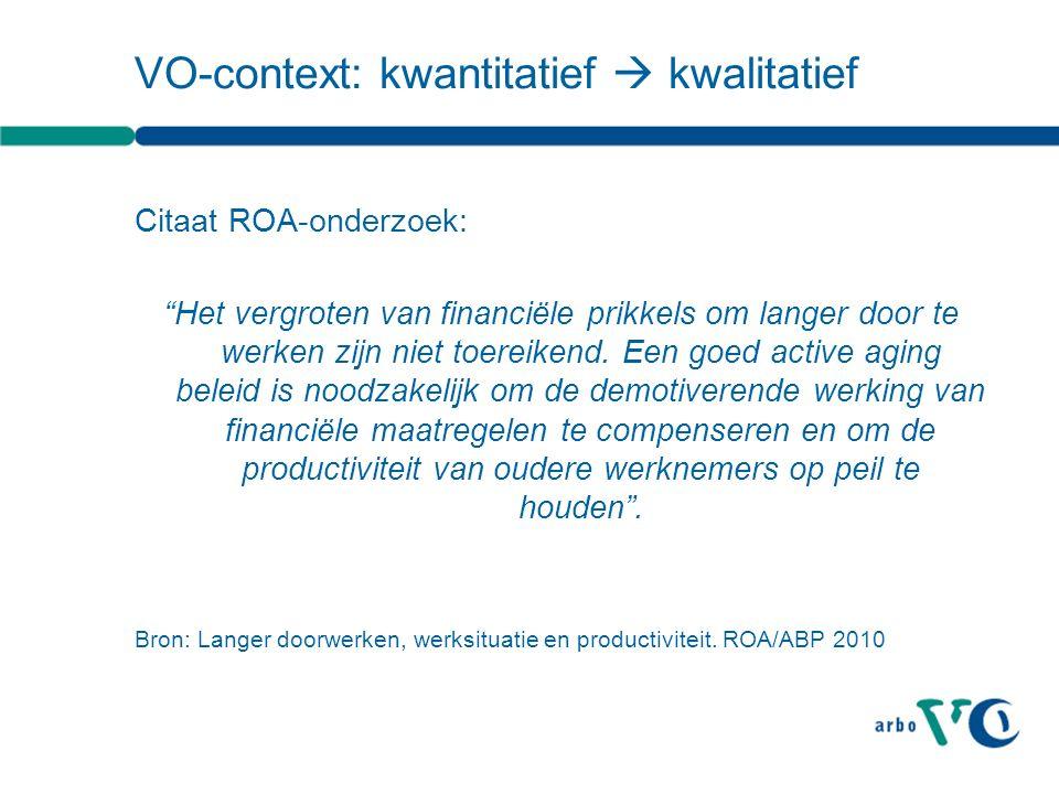 VO-context: kwantitatief  kwalitatief Citaat ROA-onderzoek: Het vergroten van financiële prikkels om langer door te werken zijn niet toereikend.