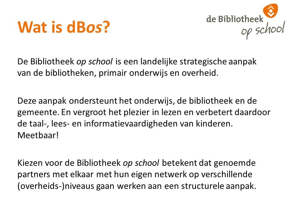 Wat is dBos? De Bibliotheek op school is een landelijke strategische aanpak van de bibliotheken, primair onderwijs en overheid. Deze aanpak ondersteun