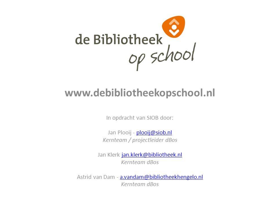 www.debibliotheekopschool.nl In opdracht van SIOB door: Jan Plooij - plooij@siob.nlplooij@siob.nl Kernteam / projectleider dBos Jan Klerk jan.klerk@bibliotheek.nljan.klerk@bibliotheek.nl Kernteam dBos Astrid van Dam - a.vandam@bibliotheekhengelo.nla.vandam@bibliotheekhengelo.nl Kernteam dBos