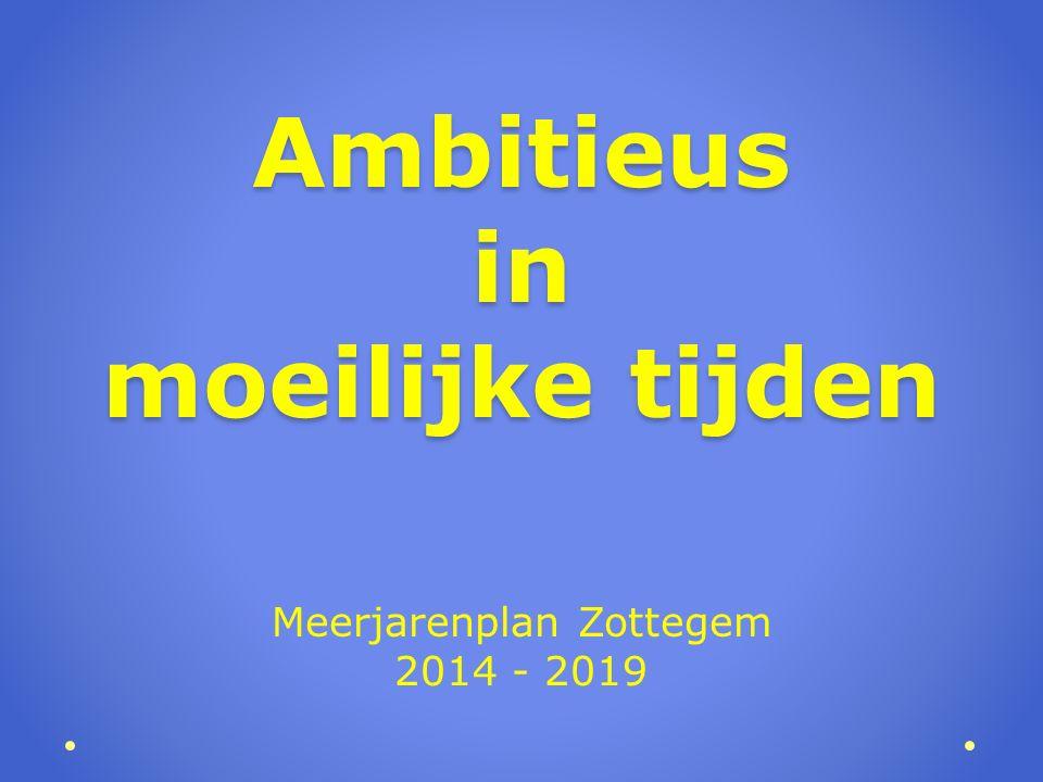 Ambitieus in moeilijke tijden Meerjarenplan Zottegem 2014 - 2019