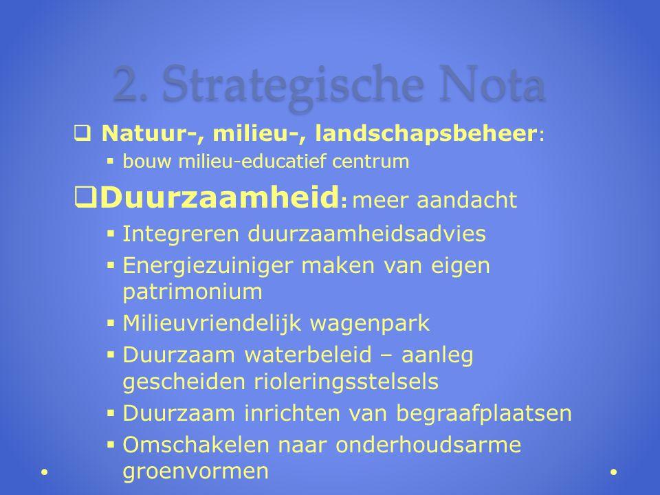 2. Strategische Nota  Natuur-, milieu-, landschapsbeheer :  bouw milieu-educatief centrum  Duurzaamheid : meer aandacht  Integreren duurzaamheidsa