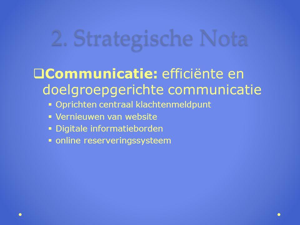 2. Strategische Nota  Communicatie: efficiënte en doelgroepgerichte communicatie  Oprichten centraal klachtenmeldpunt  Vernieuwen van website  Dig
