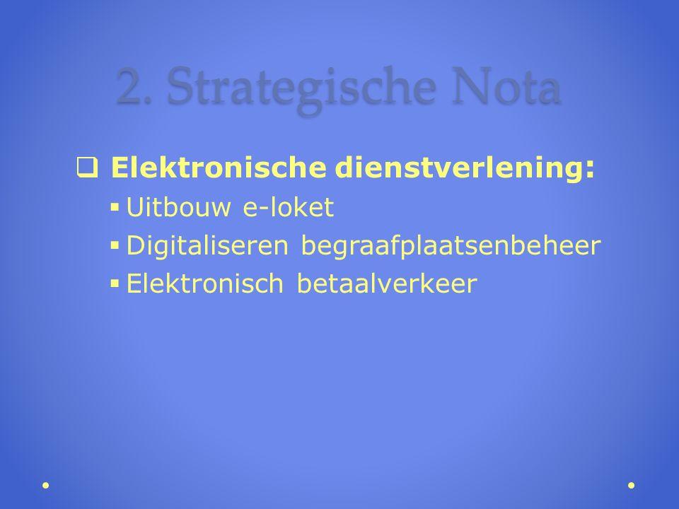 2. Strategische Nota  Elektronische dienstverlening :  Uitbouw e-loket  Digitaliseren begraafplaatsenbeheer  Elektronisch betaalverkeer