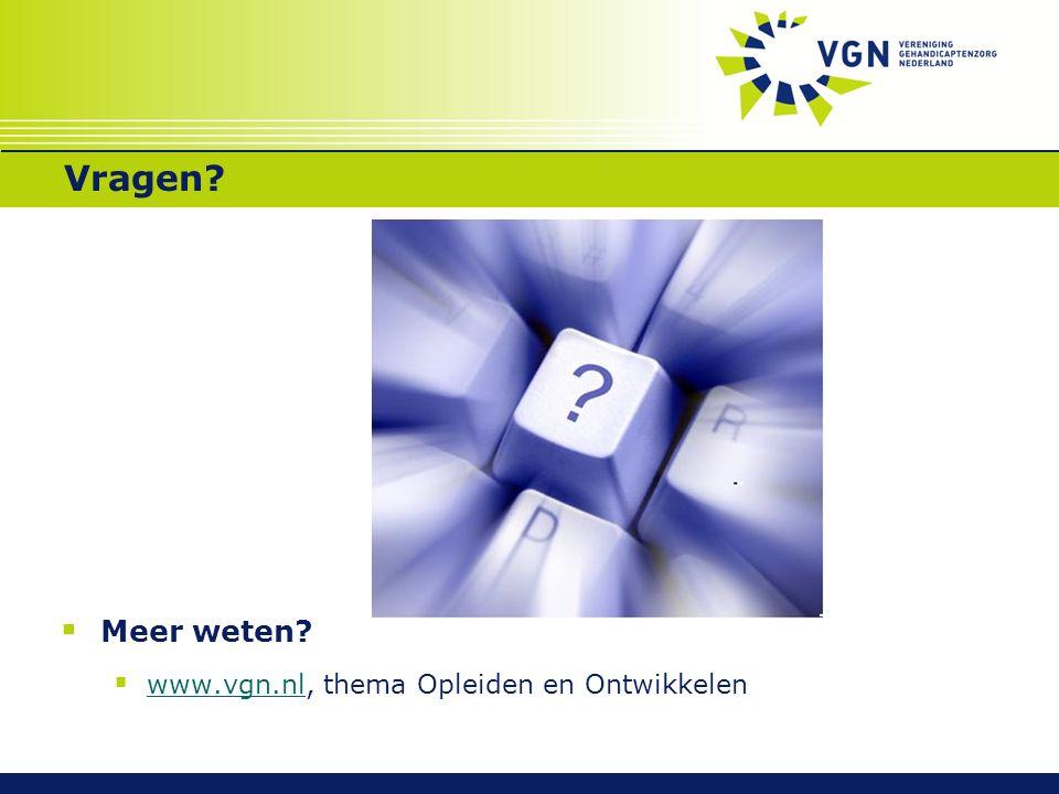 Vragen  Meer weten  www.vgn.nl, thema Opleiden en Ontwikkelen www.vgn.nl