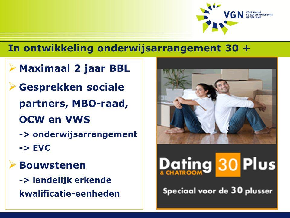 In ontwikkeling onderwijsarrangement 30 +  Maximaal 2 jaar BBL  Gesprekken sociale partners, MBO-raad, OCW en VWS -> onderwijsarrangement -> EVC  Bouwstenen -> landelijk erkende kwalificatie-eenheden