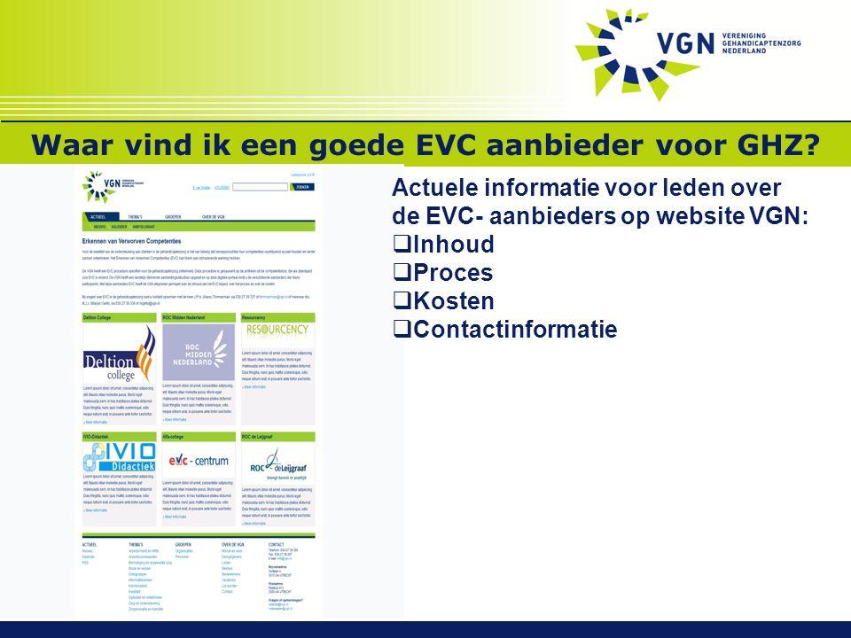 Waar vind ik een goede EVC aanbieder voor GHZ? Actuele informatie voor leden over de EVC- aanbieders op website VGN:  Inhoud  Proces  Kosten  Cont