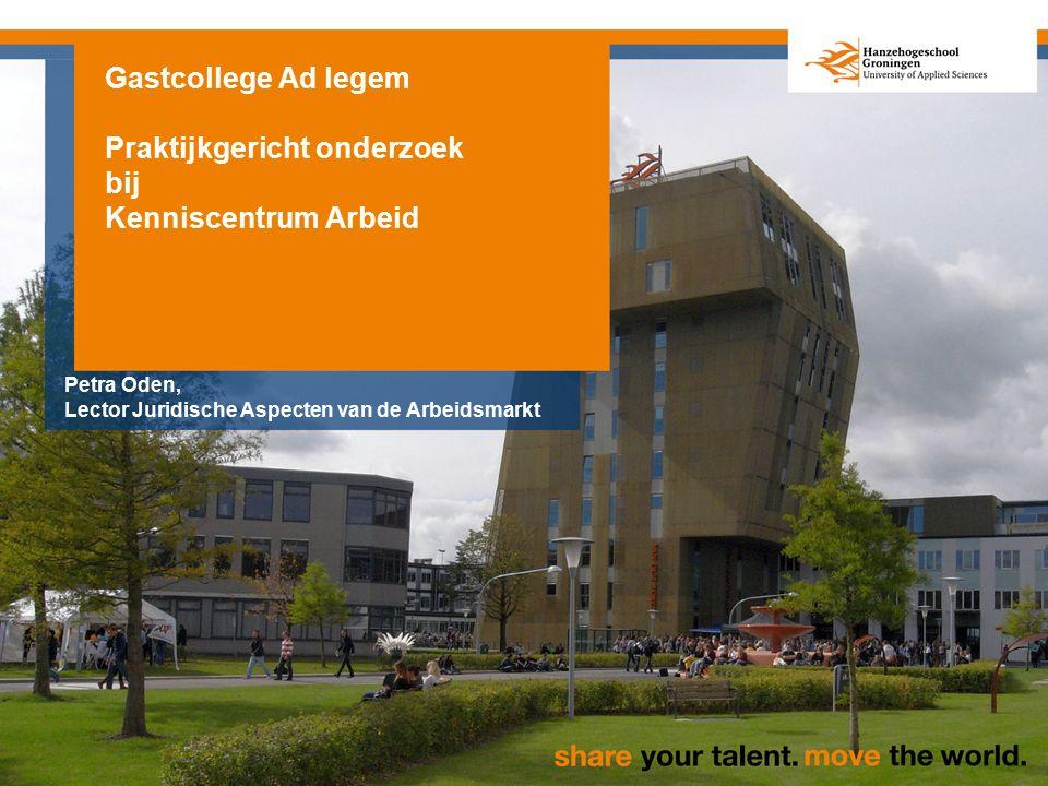 Gastcollege Ad legem Praktijkgericht onderzoek bij Kenniscentrum Arbeid Petra Oden, Lector Juridische Aspecten van de Arbeidsmarkt
