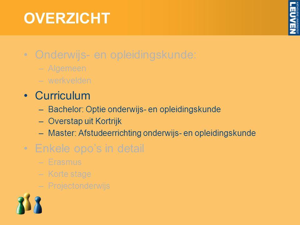 OVERZICHT Onderwijs- en opleidingskunde: –Algemeen –werkvelden Curriculum –Bachelor: Optie onderwijs- en opleidingskunde –Overstap uit Kortrijk –Maste