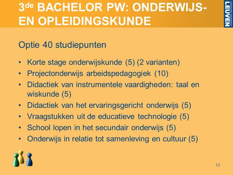 3 de BACHELOR PW: ONDERWIJS- EN OPLEIDINGSKUNDE Optie 40 studiepunten Korte stage onderwijskunde (5) (2 varianten) Projectonderwijs arbeidspedagogiek
