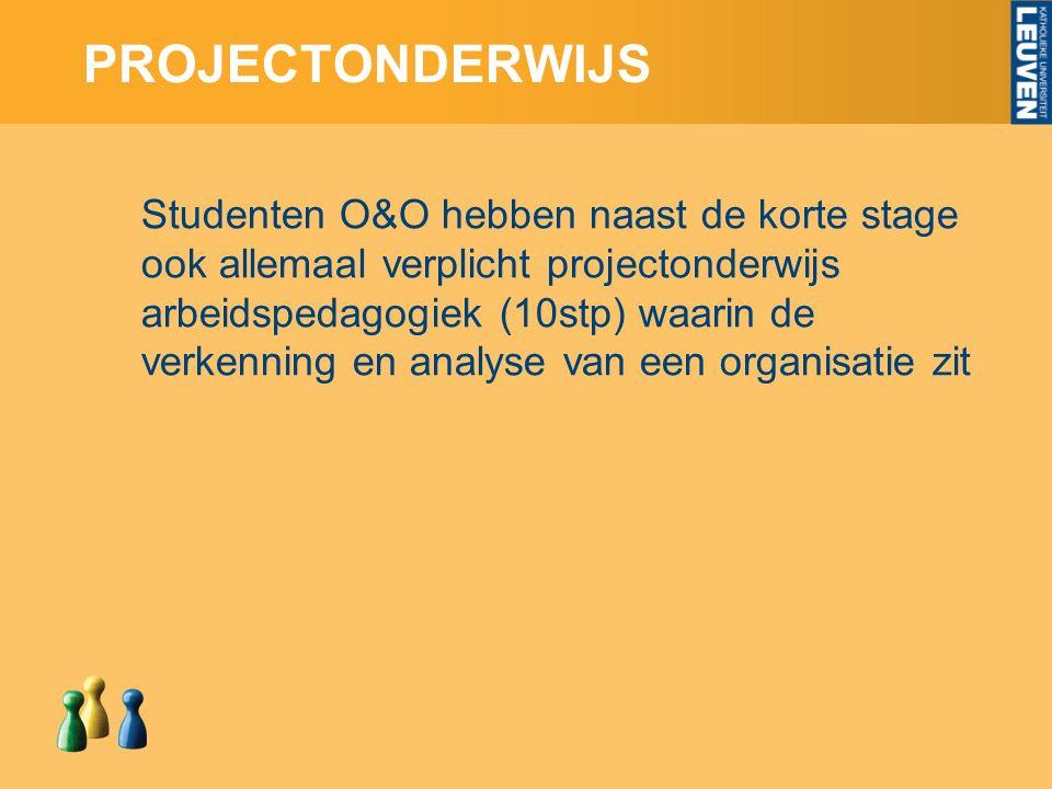 PROJECTONDERWIJS Studenten O&O hebben naast de korte stage ook allemaal verplicht projectonderwijs arbeidspedagogiek (10stp) waarin de verkenning en analyse van een organisatie zit