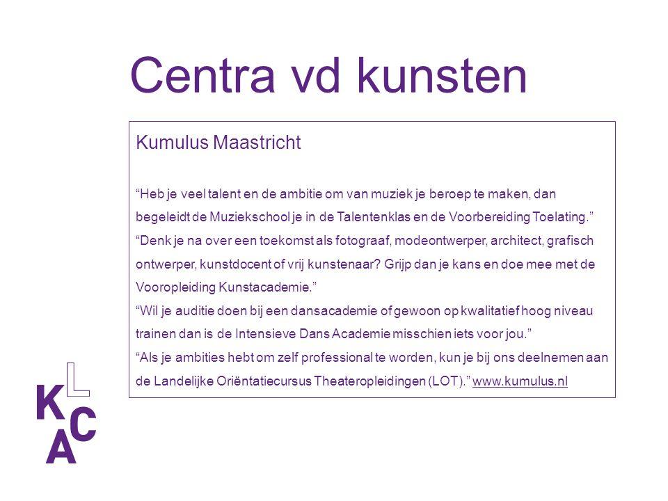 Kumulus Maastricht Heb je veel talent en de ambitie om van muziek je beroep te maken, dan begeleidt de Muziekschool je in de Talentenklas en de Voorbereiding Toelating. Denk je na over een toekomst als fotograaf, modeontwerper, architect, grafisch ontwerper, kunstdocent of vrij kunstenaar.