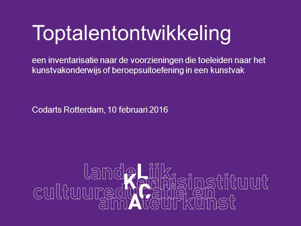 Toptalentontwikkeling een inventarisatie naar de voorzieningen die toeleiden naar het kunstvakonderwijs of beroepsuitoefening in een kunstvak Codarts Rotterdam, 10 februari 2016