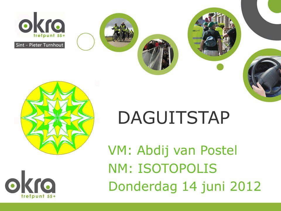 DAGUITSTAP VM: Abdij van Postel NM: ISOTOPOLIS Donderdag 14 juni 2012