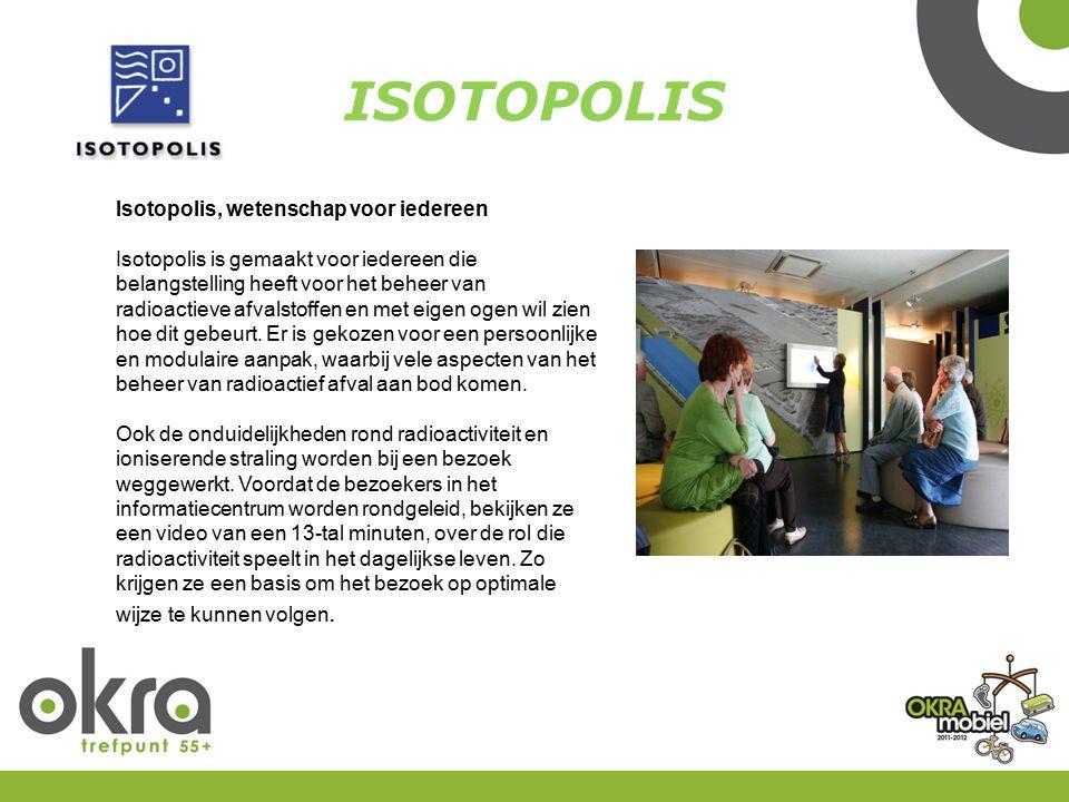 Isotopolis, wetenschap voor iedereen Isotopolis is gemaakt voor iedereen die belangstelling heeft voor het beheer van radioactieve afvalstoffen en met eigen ogen wil zien hoe dit gebeurt.