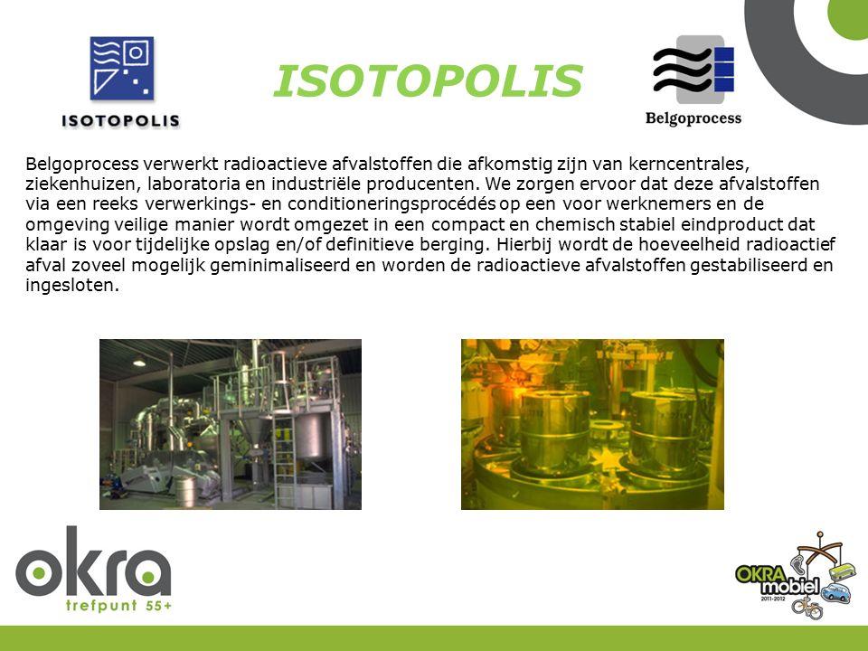ISOTOPOLIS Belgoprocess verwerkt radioactieve afvalstoffen die afkomstig zijn van kerncentrales, ziekenhuizen, laboratoria en industriële producenten.