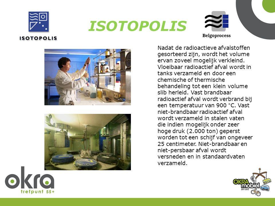 ISOTOPOLIS Nadat de radioactieve afvalstoffen gesorteerd zijn, wordt het volume ervan zoveel mogelijk verkleind. Vloeibaar radioactief afval wordt in