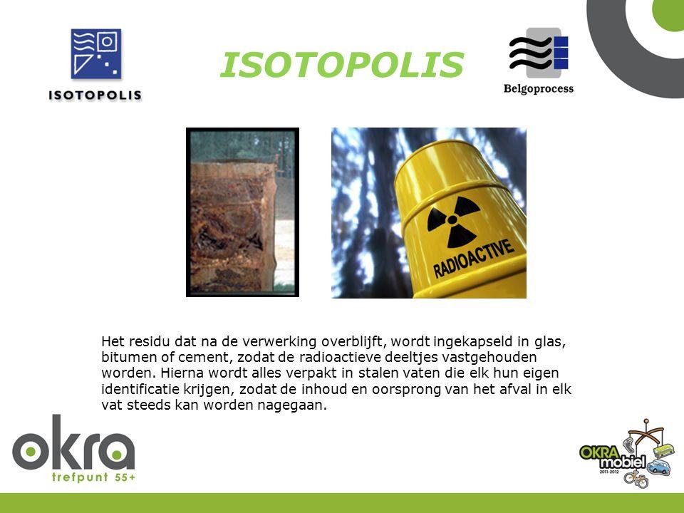 ISOTOPOLIS Het residu dat na de verwerking overblijft, wordt ingekapseld in glas, bitumen of cement, zodat de radioactieve deeltjes vastgehouden worden.